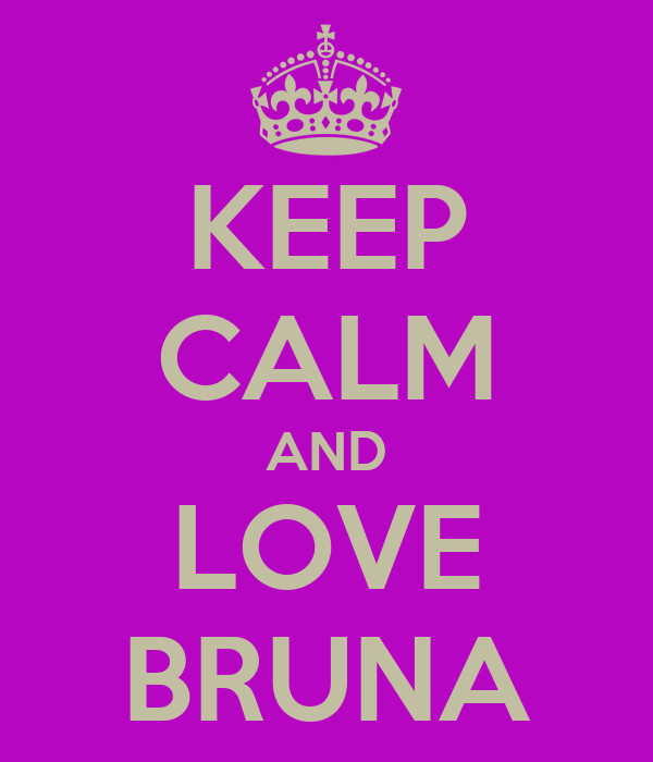 KEEP CALM AND LOVE BRUNA