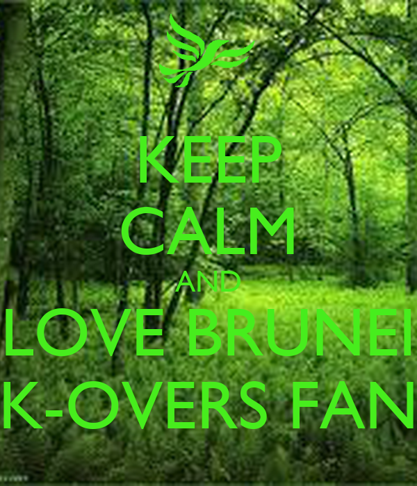 KEEP CALM AND LOVE BRUNEI K-OVERS FAN