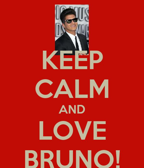 KEEP CALM AND LOVE BRUNO!