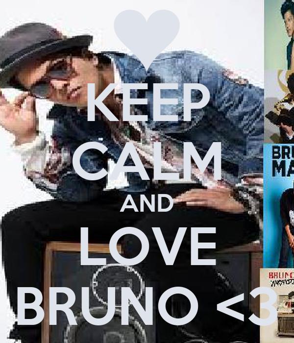 KEEP CALM AND LOVE BRUNO <3
