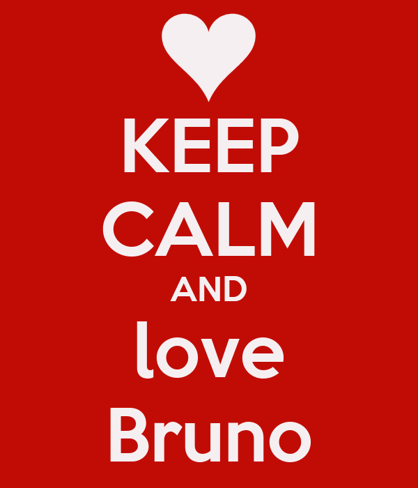 KEEP CALM AND love Bruno
