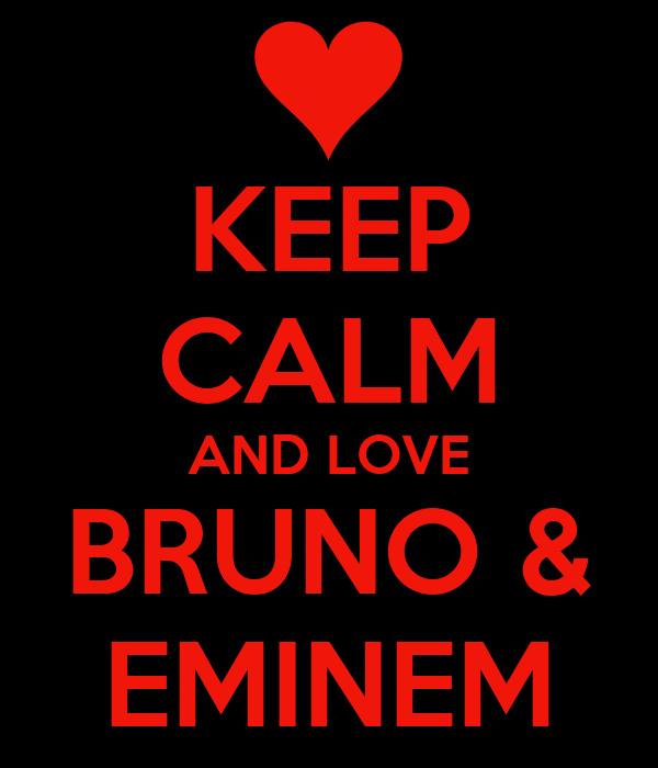 KEEP CALM AND LOVE BRUNO & EMINEM