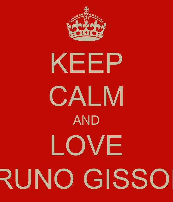 KEEP CALM AND LOVE BRUNO GISSONI