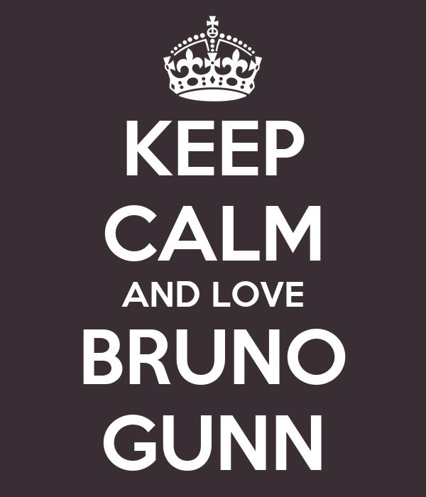 KEEP CALM AND LOVE BRUNO GUNN