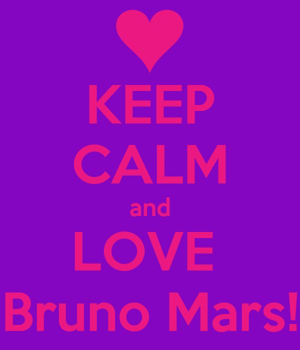 KEEP CALM and LOVE  Bruno Mars!