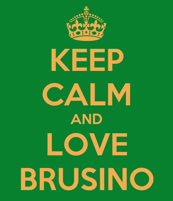 KEEP CALM AND LOVE BRUSINO