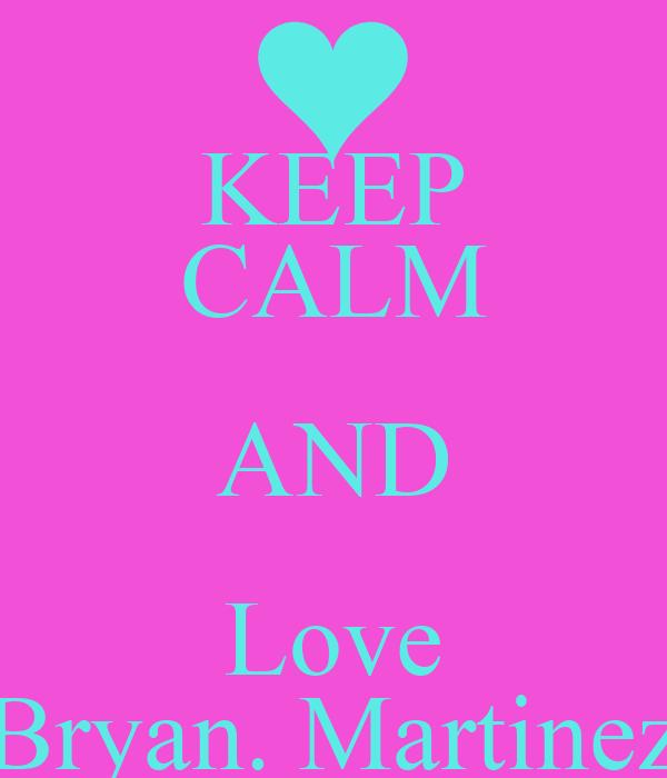 KEEP CALM AND Love Bryan. Martinez