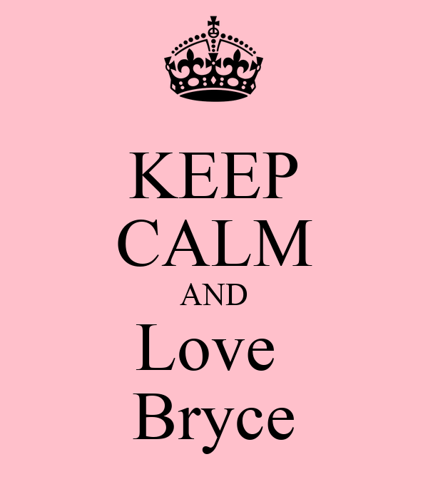 KEEP CALM AND Love  Bryce
