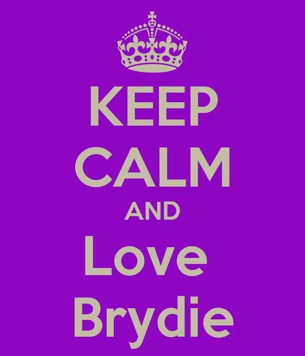 KEEP CALM AND Love  Brydie