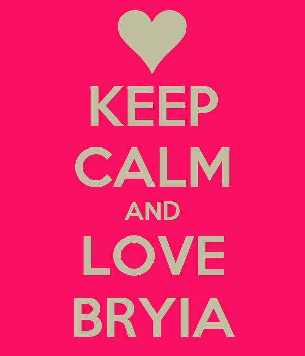 KEEP CALM AND LOVE BRYIA