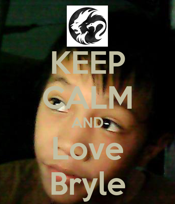 KEEP CALM AND Love Bryle