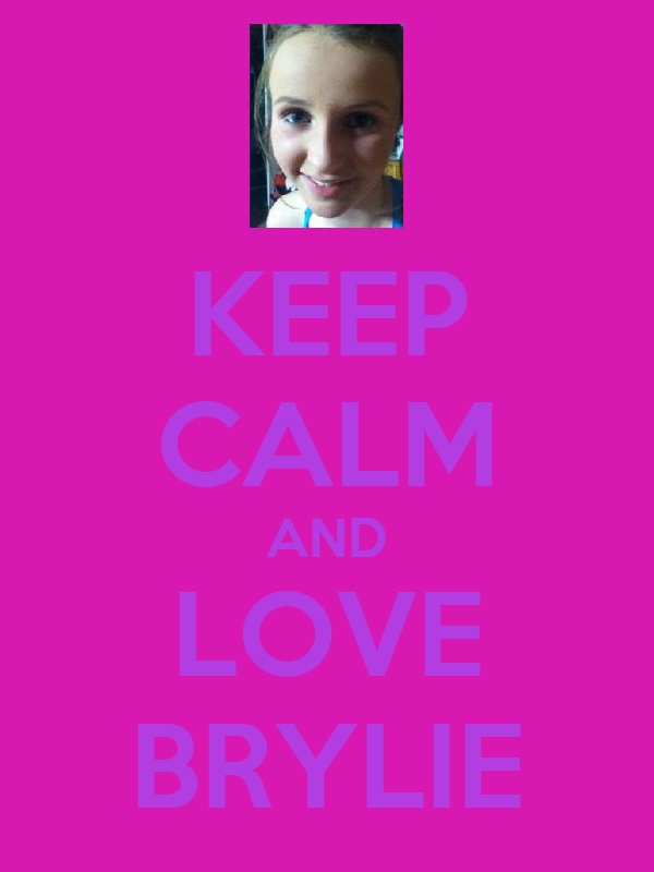 KEEP CALM AND LOVE BRYLIE
