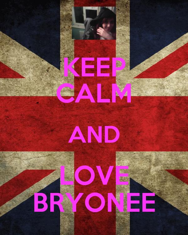 KEEP CALM AND LOVE BRYONEE