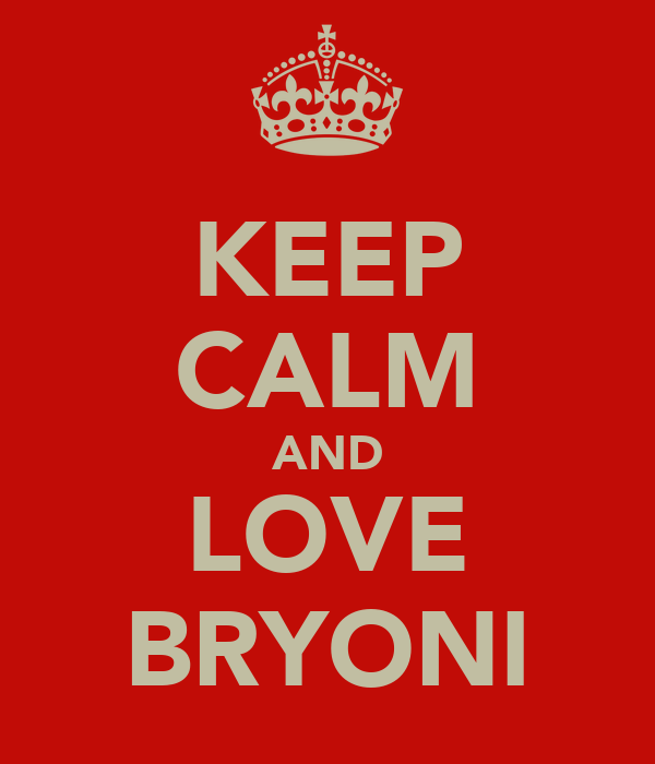 KEEP CALM AND LOVE BRYONI