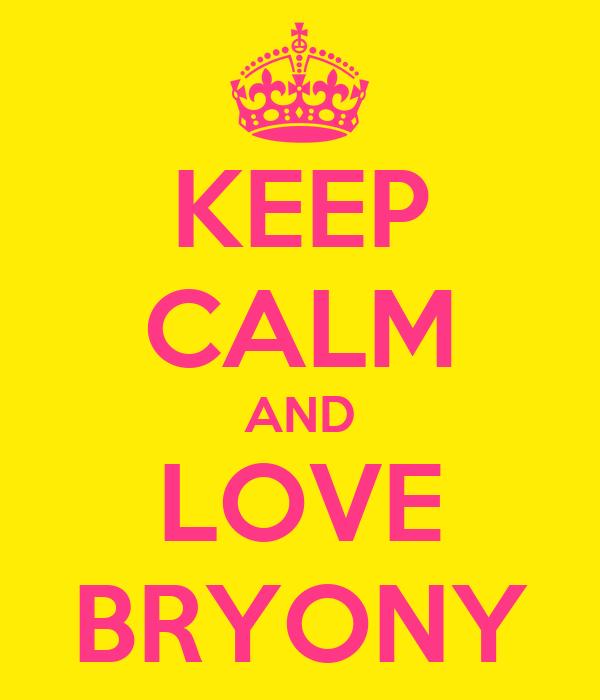 KEEP CALM AND LOVE BRYONY