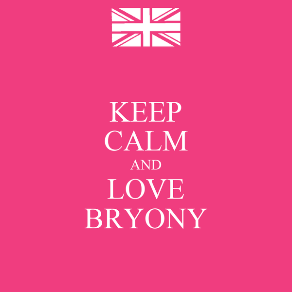 KEEP CALM AND LOVE BRYONY