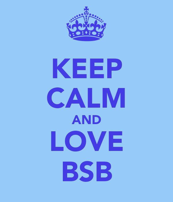 KEEP CALM AND LOVE BSB