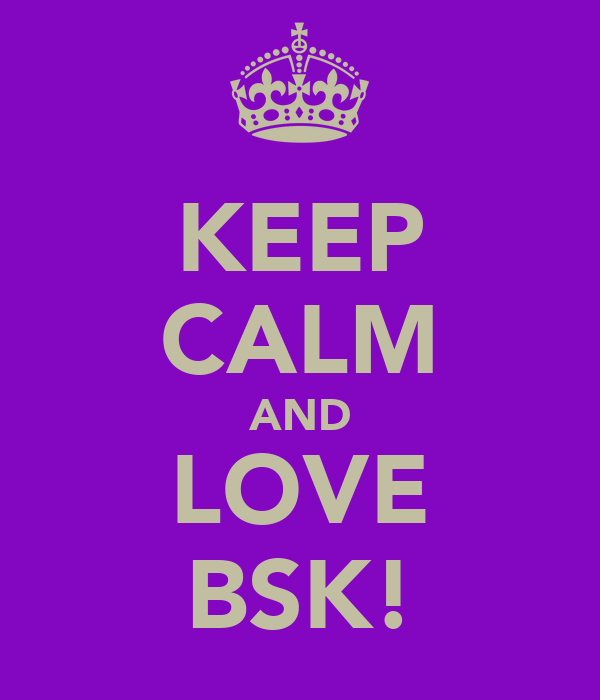 KEEP CALM AND LOVE BSK!