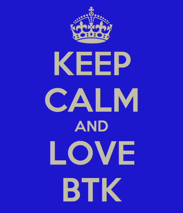 KEEP CALM AND LOVE BTK