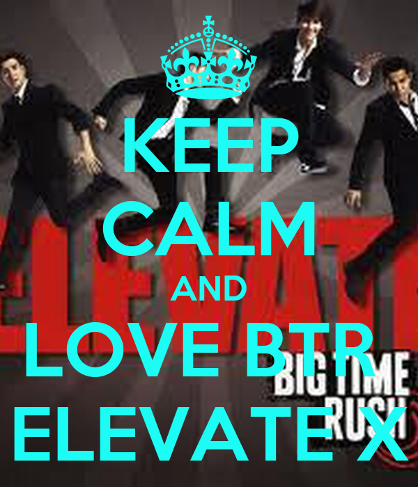 KEEP CALM AND LOVE BTR  ELEVATE X