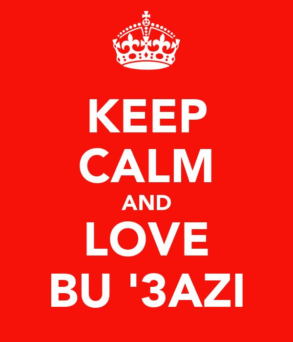 KEEP CALM AND LOVE BU '3AZI