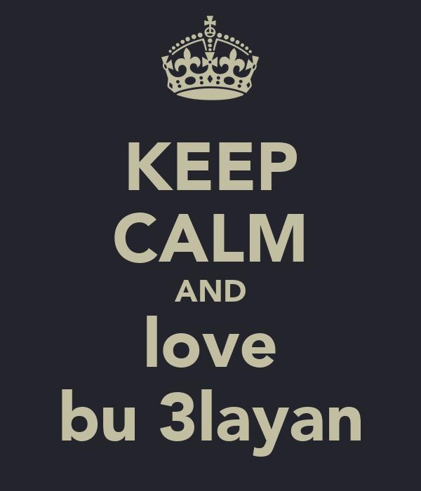 KEEP CALM AND love bu 3layan