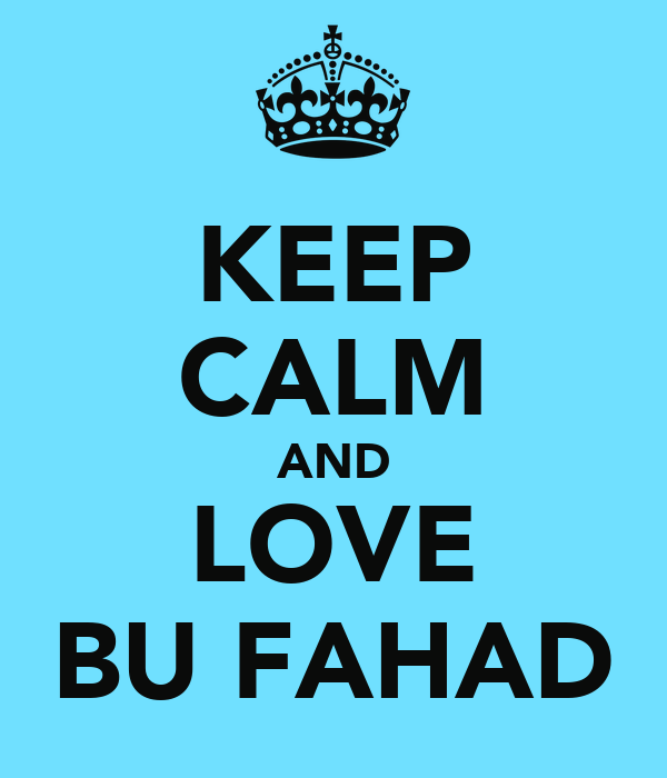KEEP CALM AND LOVE BU FAHAD