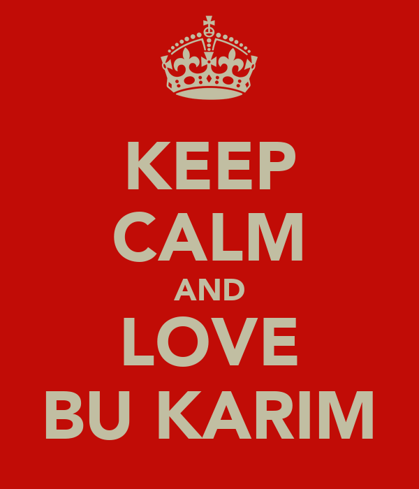 KEEP CALM AND LOVE BU KARIM