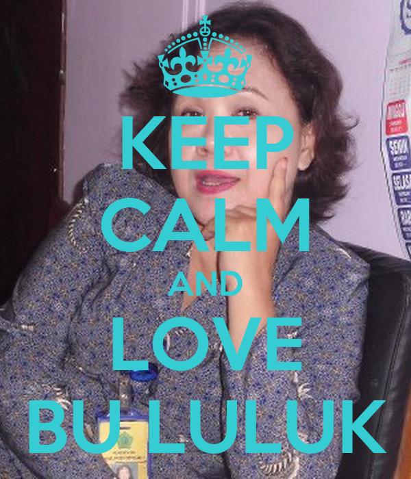 KEEP CALM AND LOVE BU LULUK