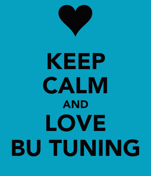 KEEP CALM AND LOVE BU TUNING