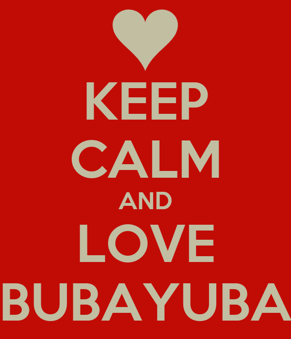 KEEP CALM AND LOVE BUBAYUBA