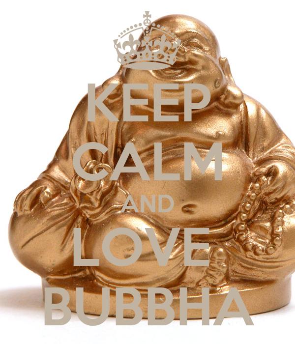 KEEP CALM AND LOVE  BUBBHA
