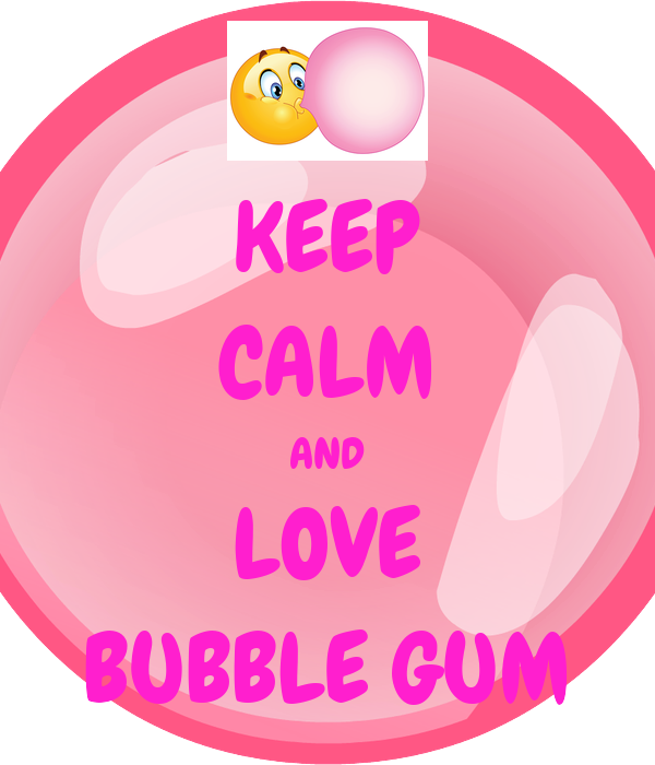 KEEP CALM AND LOVE BUBBLE GUM