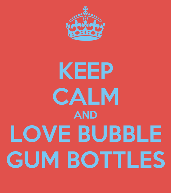 KEEP CALM AND LOVE BUBBLE GUM BOTTLES