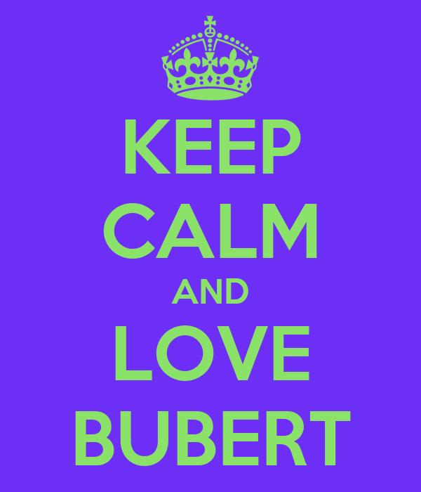 KEEP CALM AND LOVE BUBERT