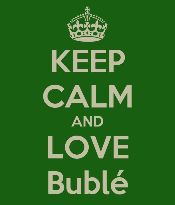 KEEP CALM AND LOVE Bublé