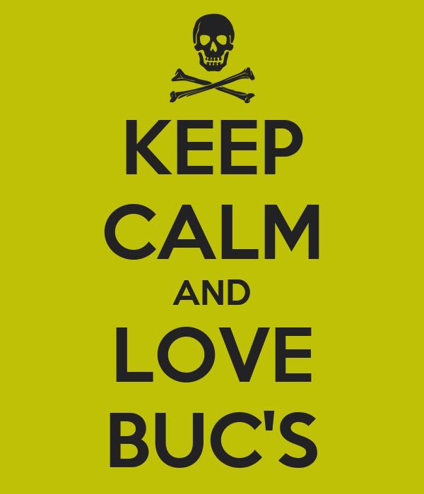 KEEP CALM AND LOVE BUC'S