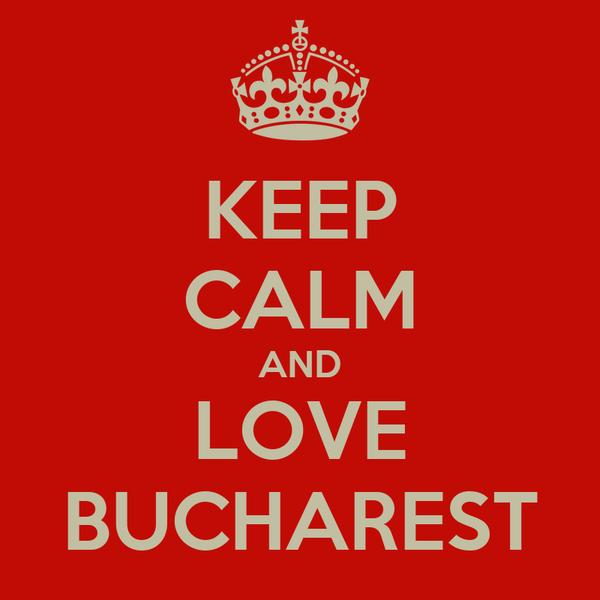 KEEP CALM AND LOVE BUCHAREST