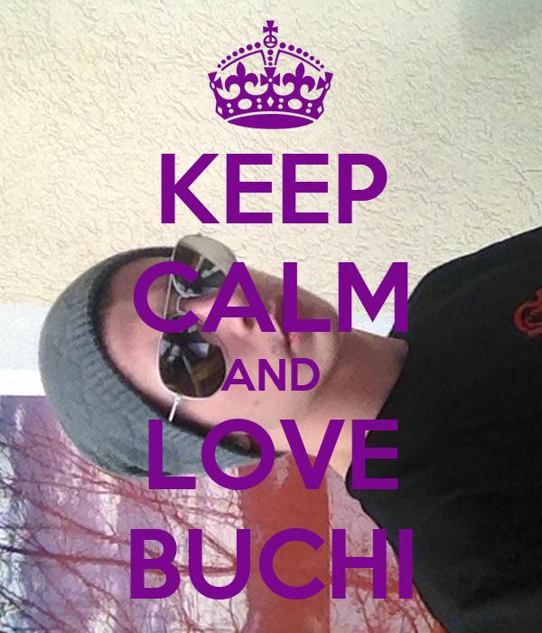 KEEP CALM AND LOVE BUCHI