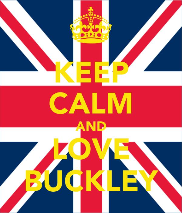 KEEP CALM AND LOVE BUCKLEY