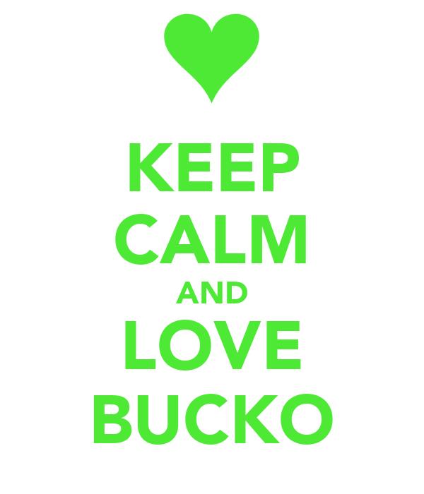 KEEP CALM AND LOVE BUCKO