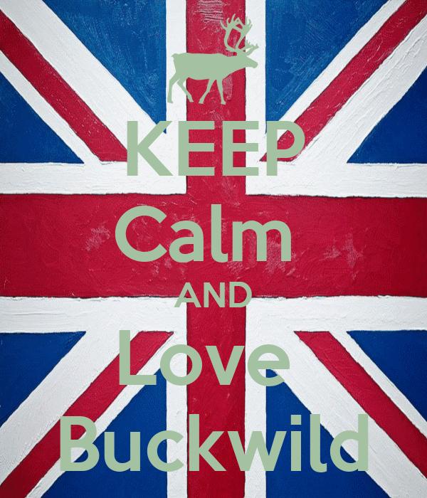 KEEP Calm  AND Love  Buckwild