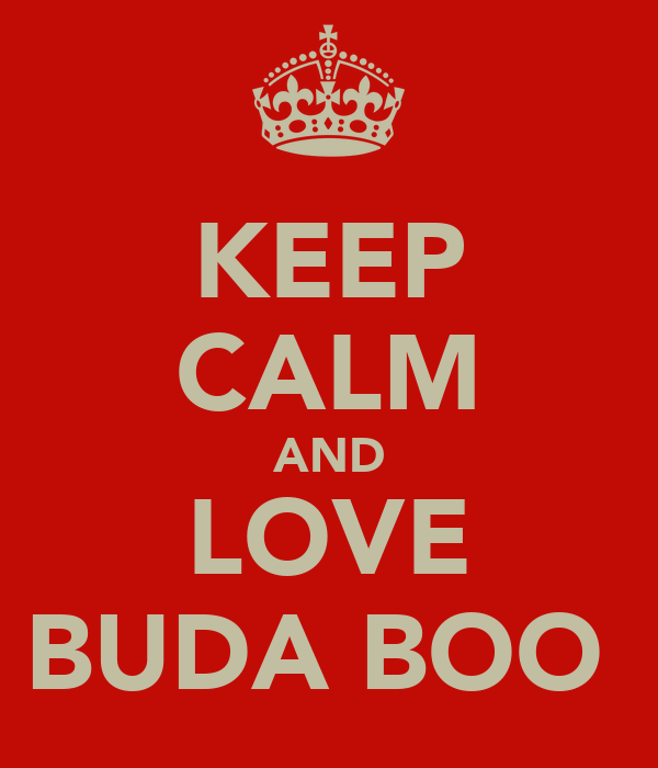 KEEP CALM AND LOVE BUDA BOO
