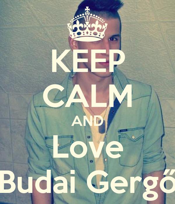 KEEP CALM AND Love Budai Gergő