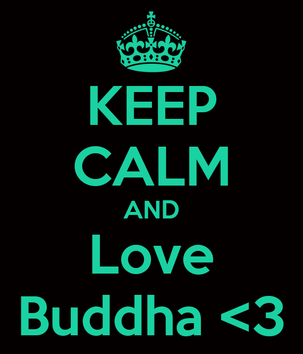 KEEP CALM AND Love Buddha <3