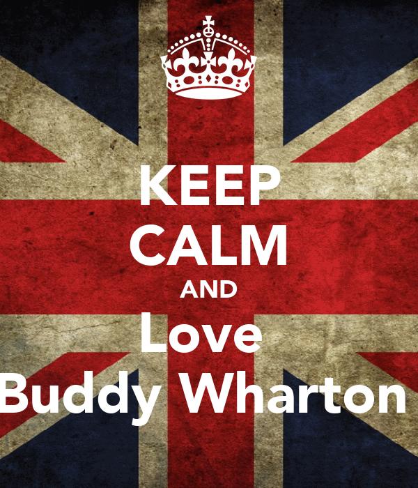 KEEP CALM AND Love  Buddy Wharton
