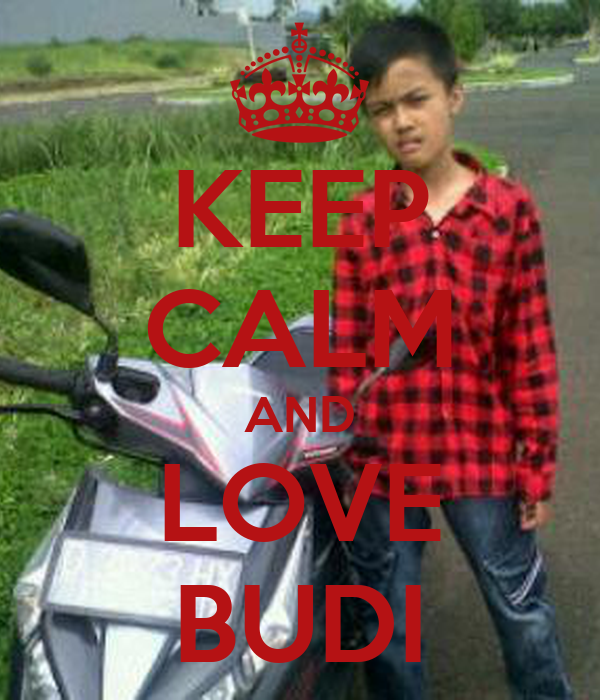 KEEP CALM AND LOVE BUDI