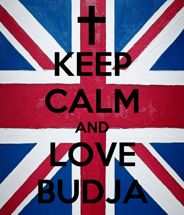 KEEP CALM AND LOVE BUDJA