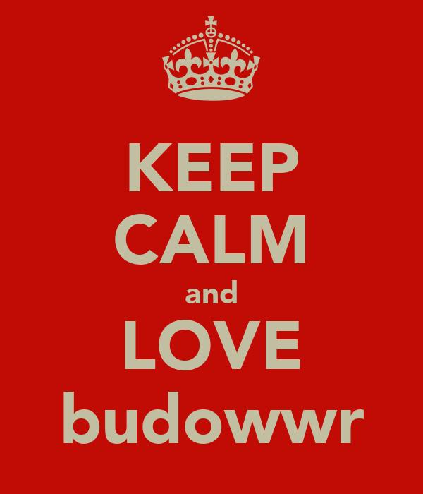 KEEP CALM and LOVE budowwr