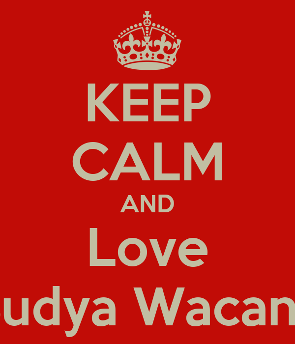 KEEP CALM AND Love Budya Wacana